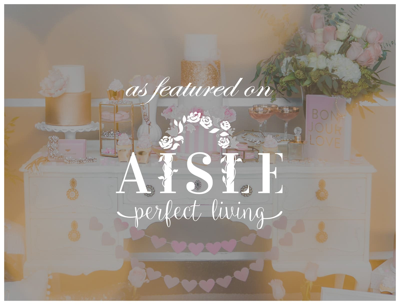Featured on Aisle Perfect Living: Pink and Gold Valentine's Day Party